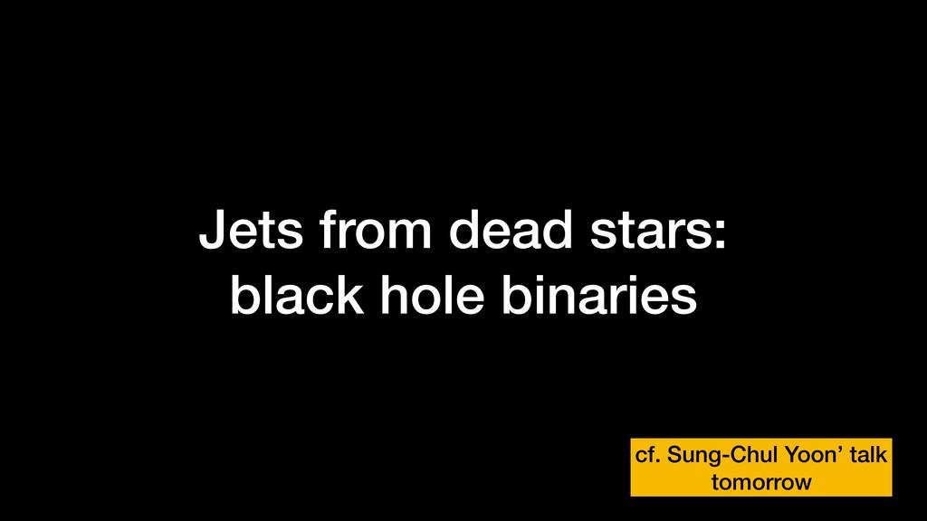 Jets from dead stars: black hole binaries cf. S...