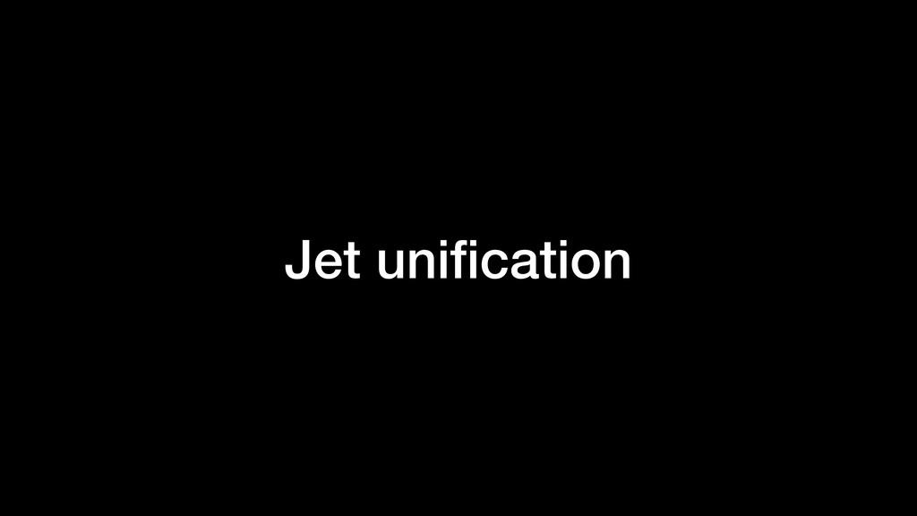 Jet unification