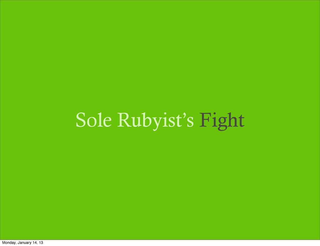Sole Rubyist's Fight Monday, January 14, 13