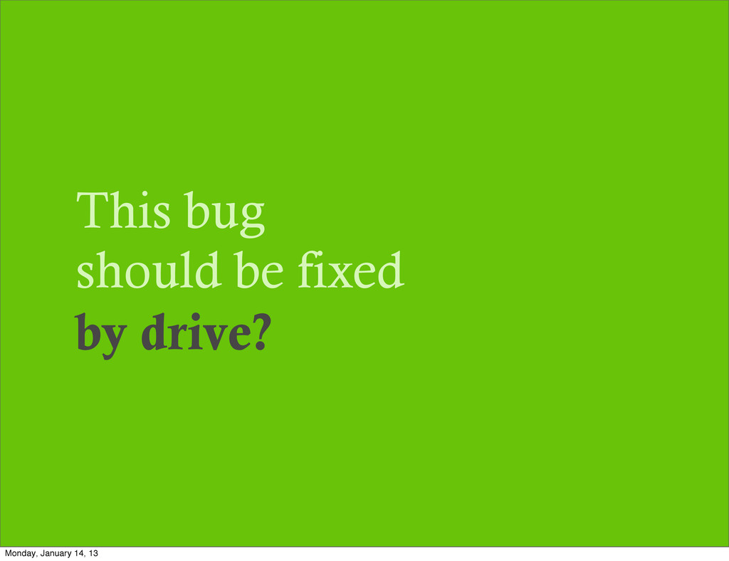 This bug should be fixed by drive? Monday, Janu...