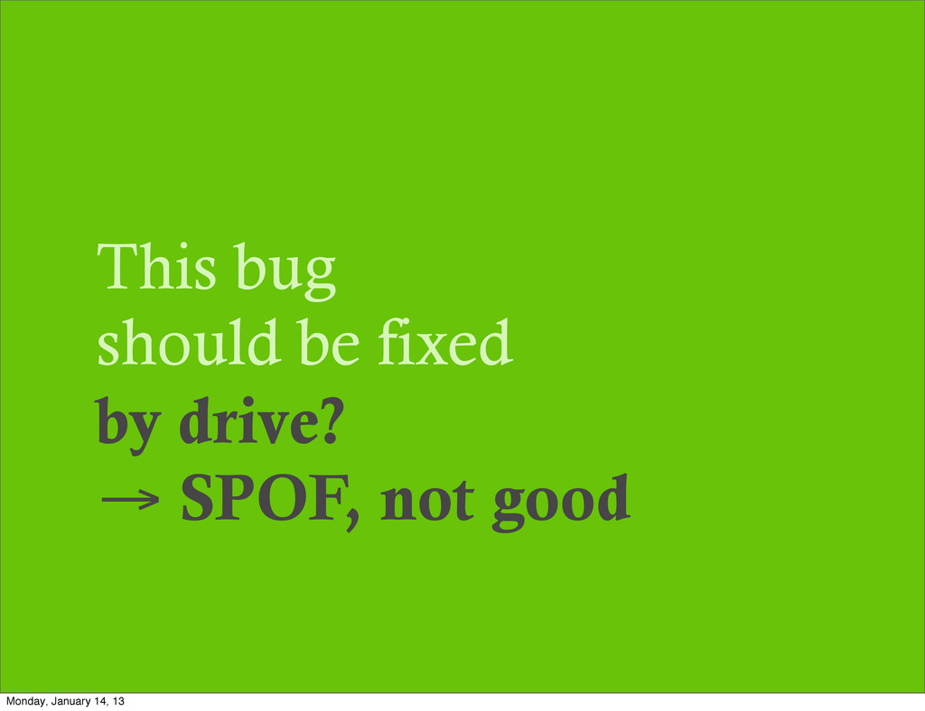 This bug should be fixed by drive? → SPOF, not ...