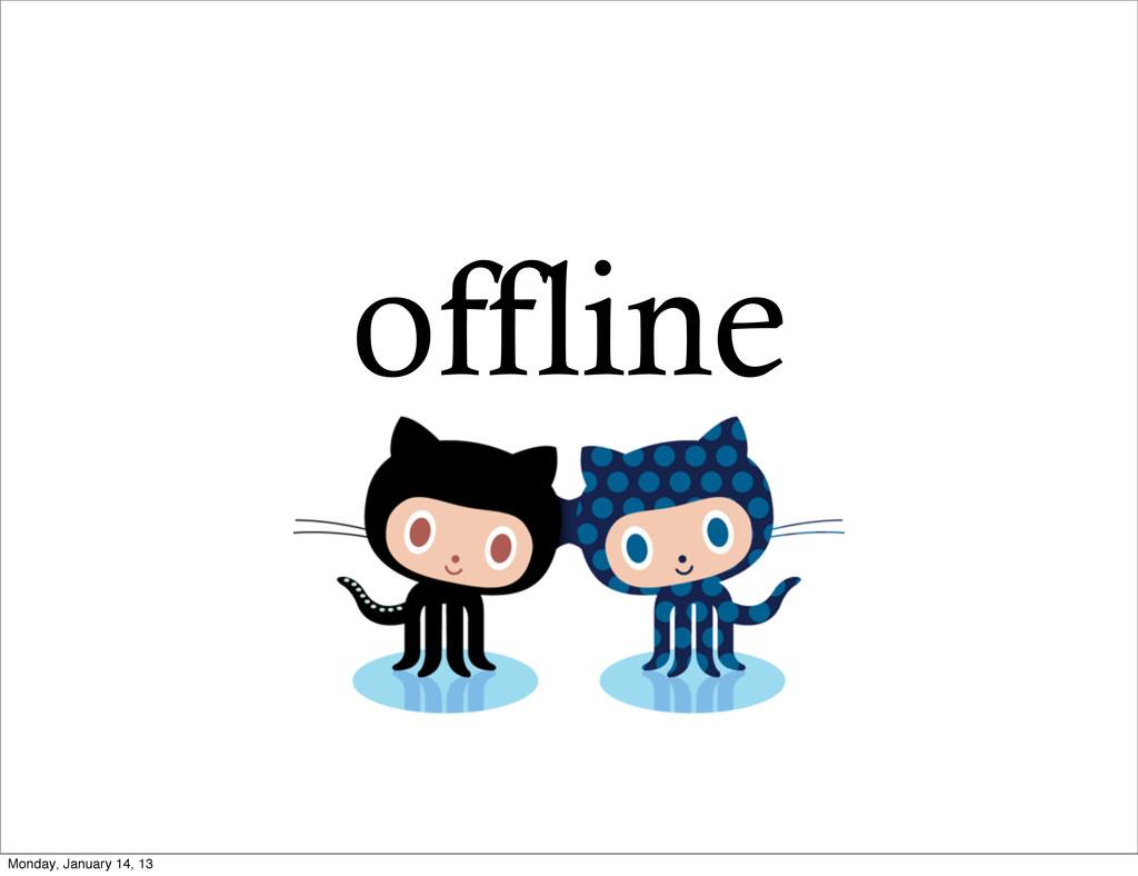 offline Monday, January 14, 13