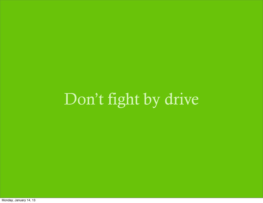 Don't fight by drive Monday, January 14, 13