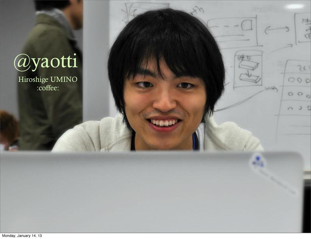 @yaotti Hiroshige UMINO :coffee: Monday, Januar...