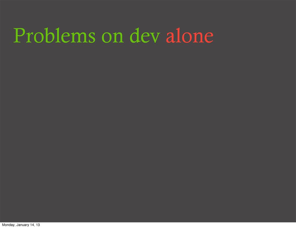Problems on dev alone Monday, January 14, 13