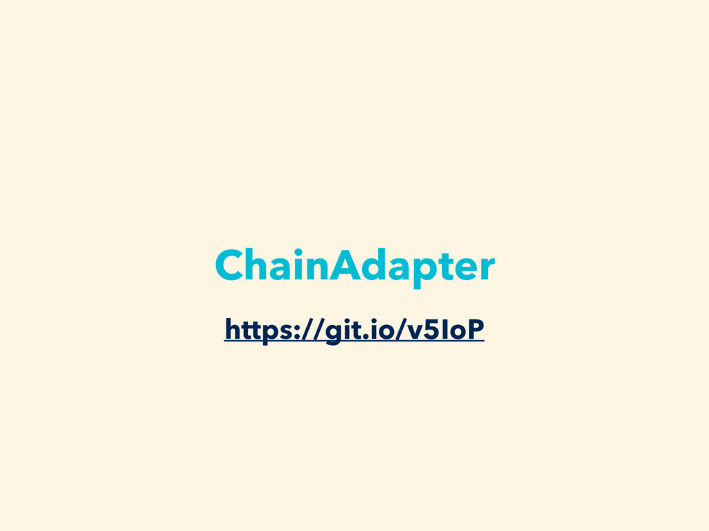 ChainAdapter https://git.io/v5IoP