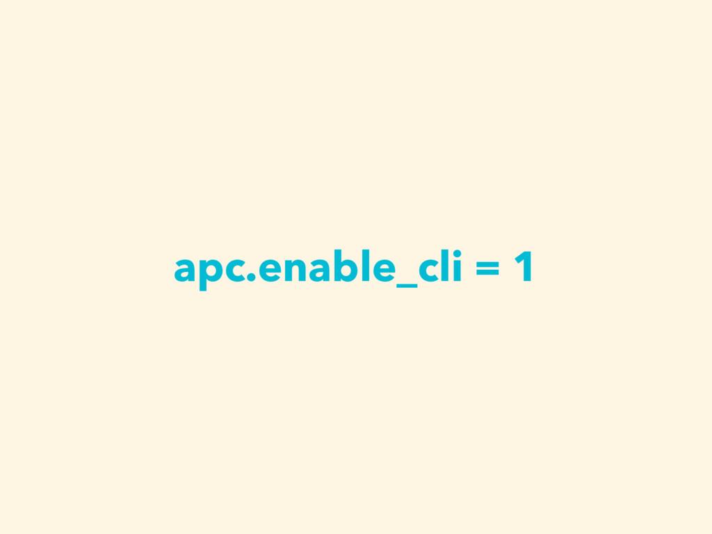 apc.enable_cli = 1