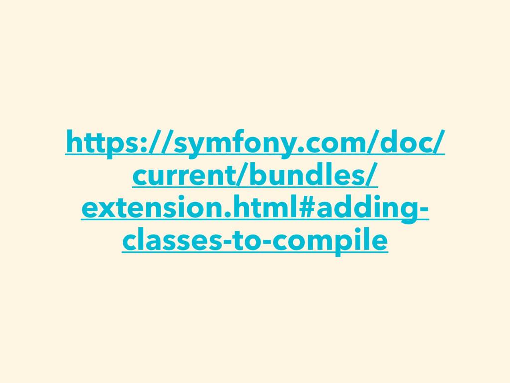 https://symfony.com/doc/ current/bundles/ exten...