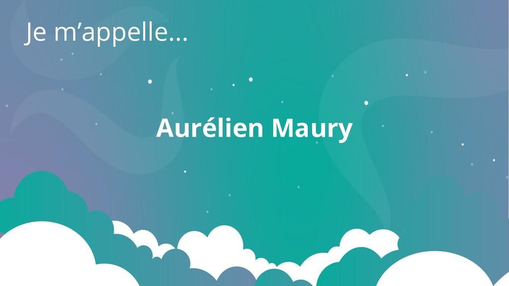 Je m'appelle... Aurélien Maury