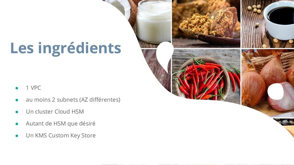 Les ingrédients ● 1 VPC ● au moins 2 subnets (A...