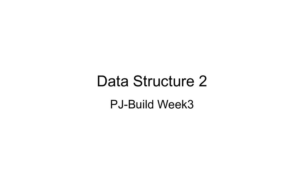 Data Structure 2 PJ-Build Week3