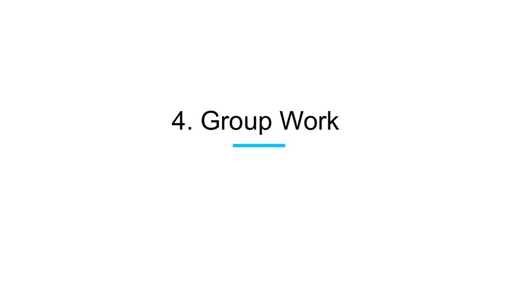 4. Group Work