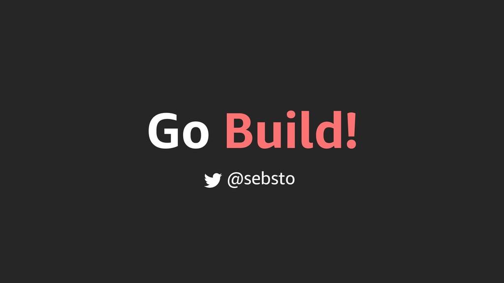 Go Build! @sebsto