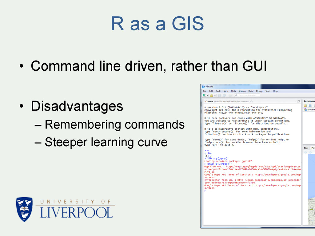 R as a GIS • Command line driven, rather than ...