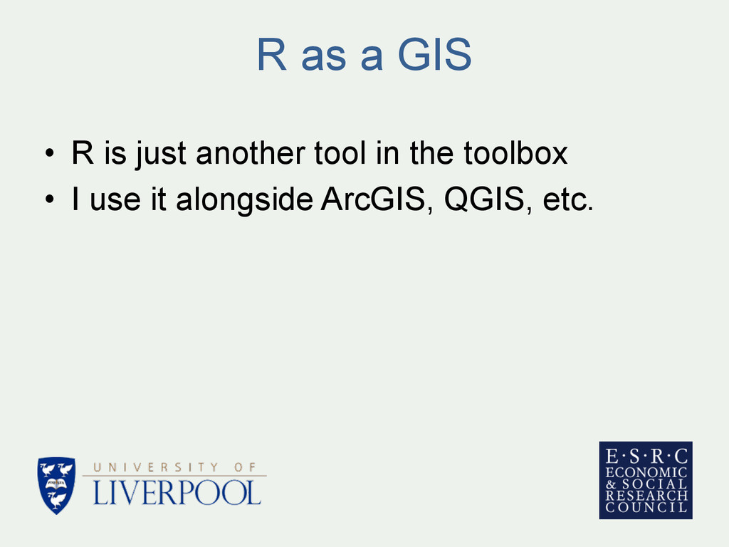 R as a GIS • R is just another tool in the too...