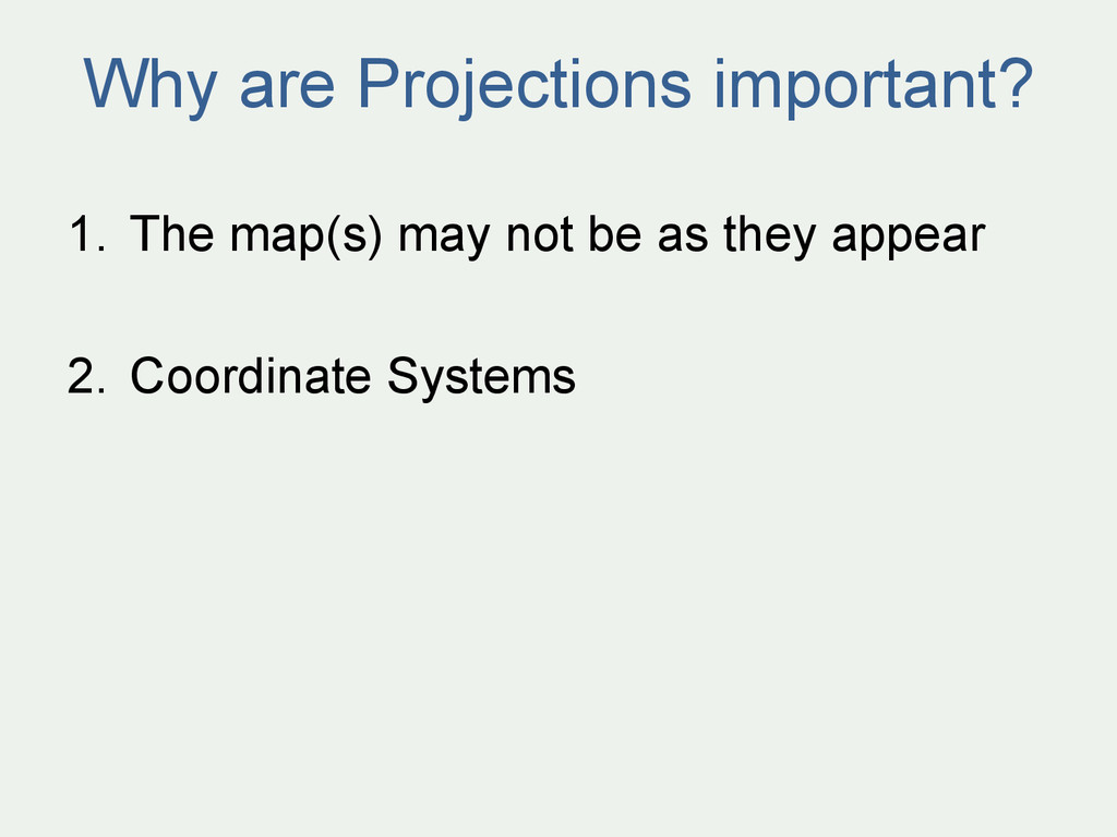 Why are Projections important? 1. The map(s) m...