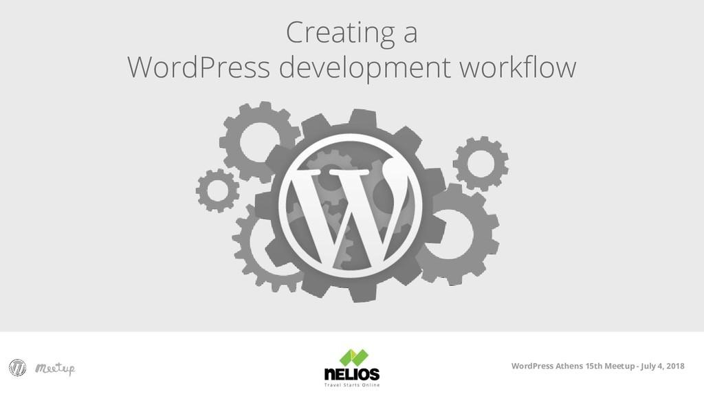 WordPress Athens 15th Meetup - July 4, 2018 Cre...
