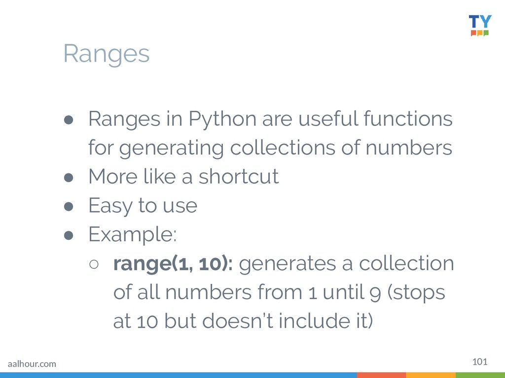 101 ● Ranges in Python are useful functions for...