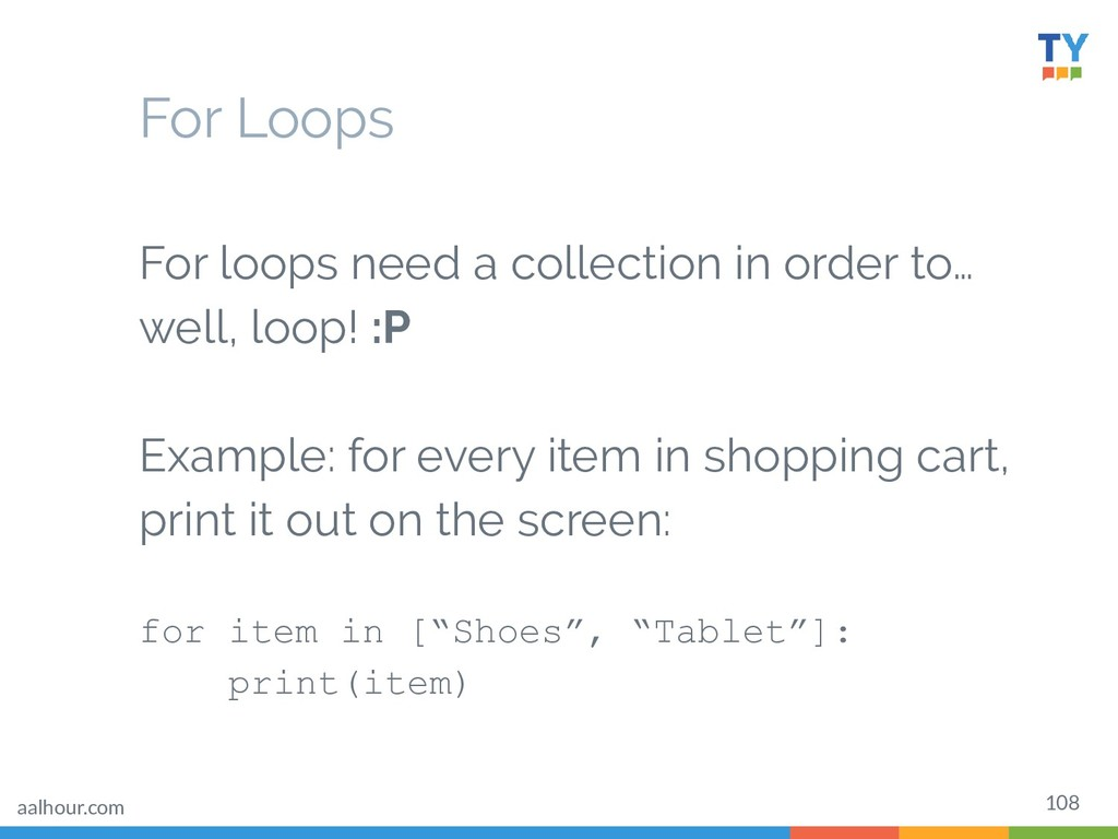 108 For loops need a collection in order to… we...