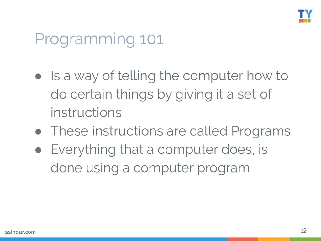 12 Programming 101 ● Is a way of telling the co...