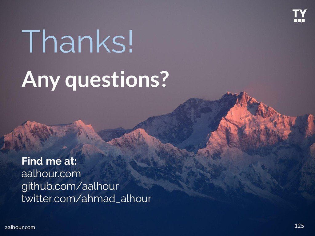 Thanks! Any questions? 125 Find me at: aalhour....