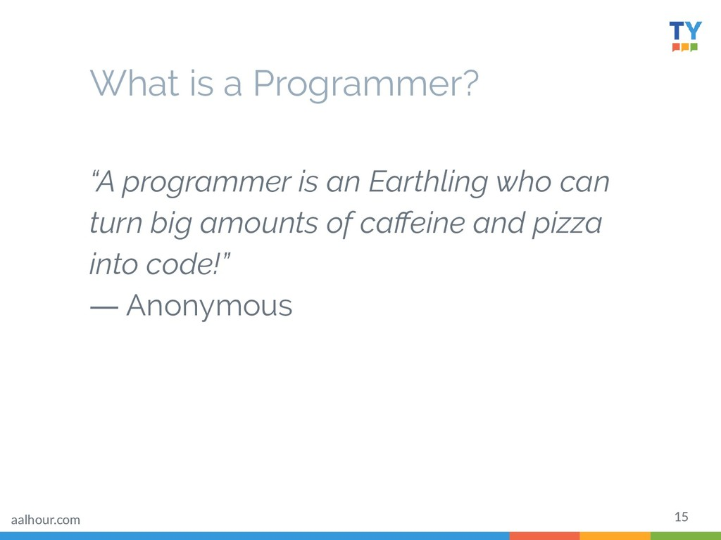 """15 What is a Programmer? """"A programmer is an Ea..."""