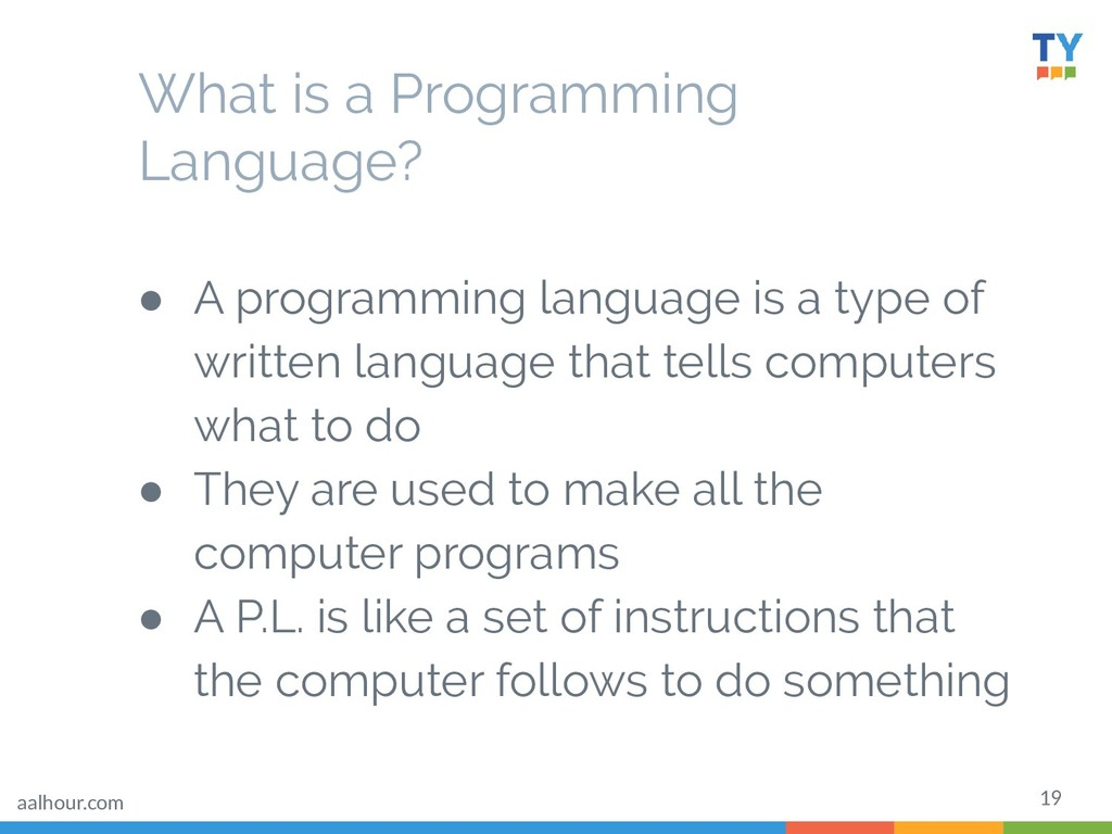 19 What is a Programming Language? ● A programm...