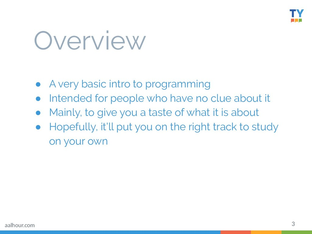 Overview ● A very basic intro to programming ● ...