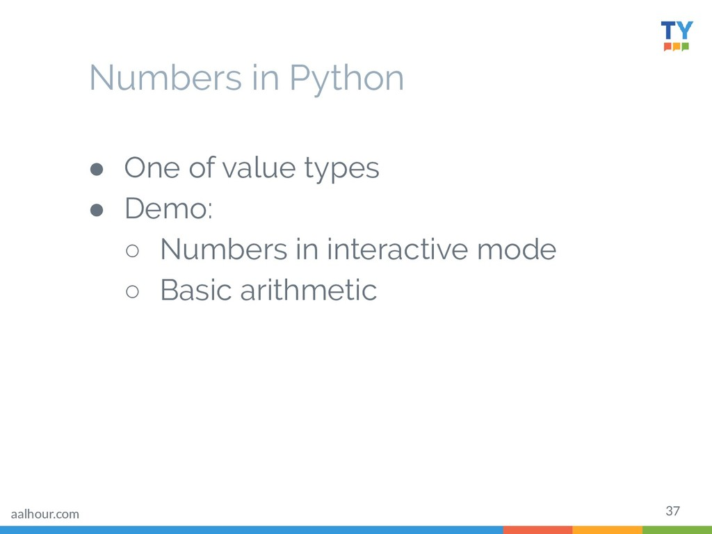 37 Numbers in Python ● One of value types ● Dem...