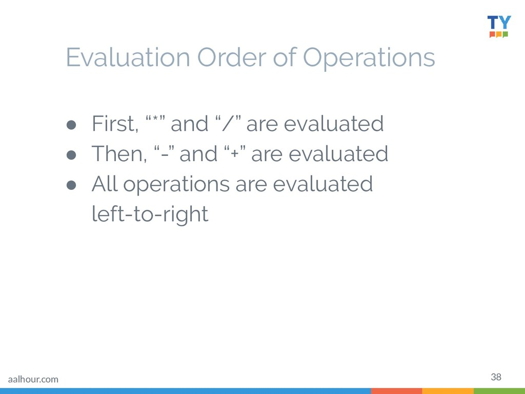 """38 Evaluation Order of Operations ● First, """"*"""" ..."""