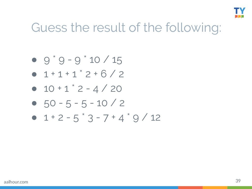 39 Guess the result of the following: ● 9 * 9 -...