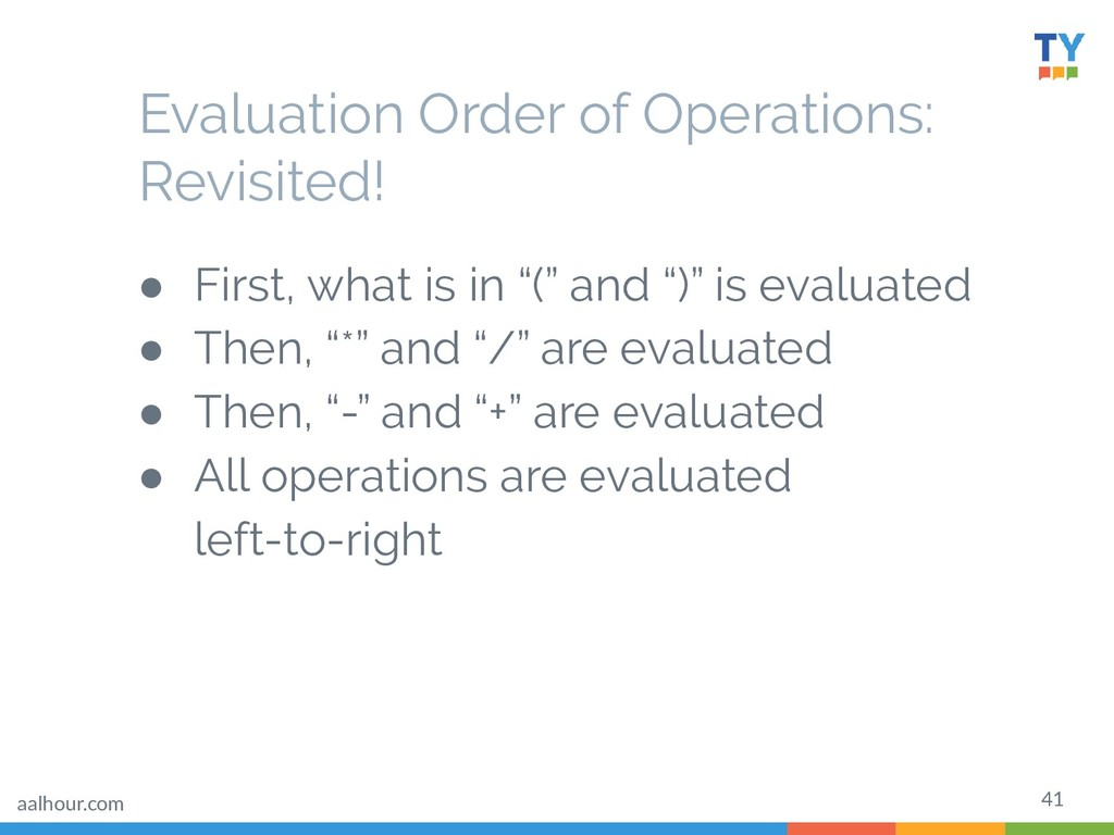 41 Evaluation Order of Operations: Revisited! ●...