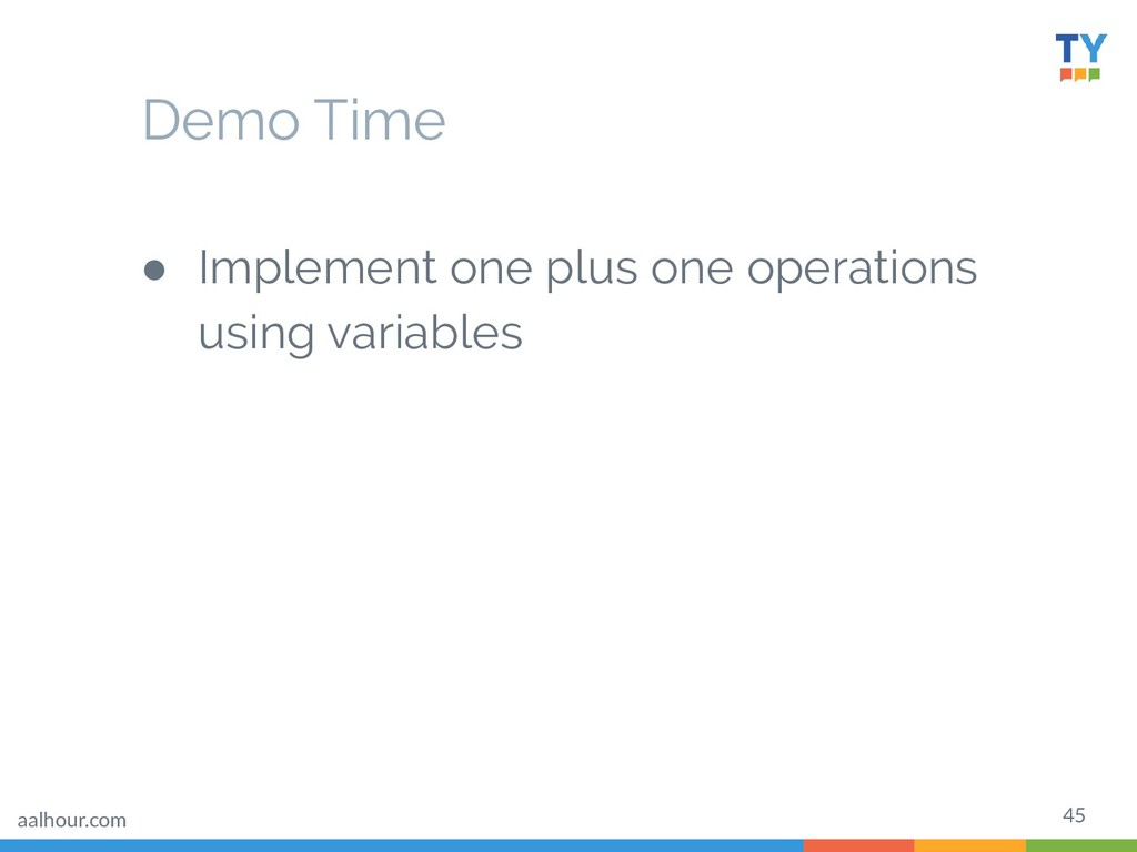 45 ● Implement one plus one operations using va...