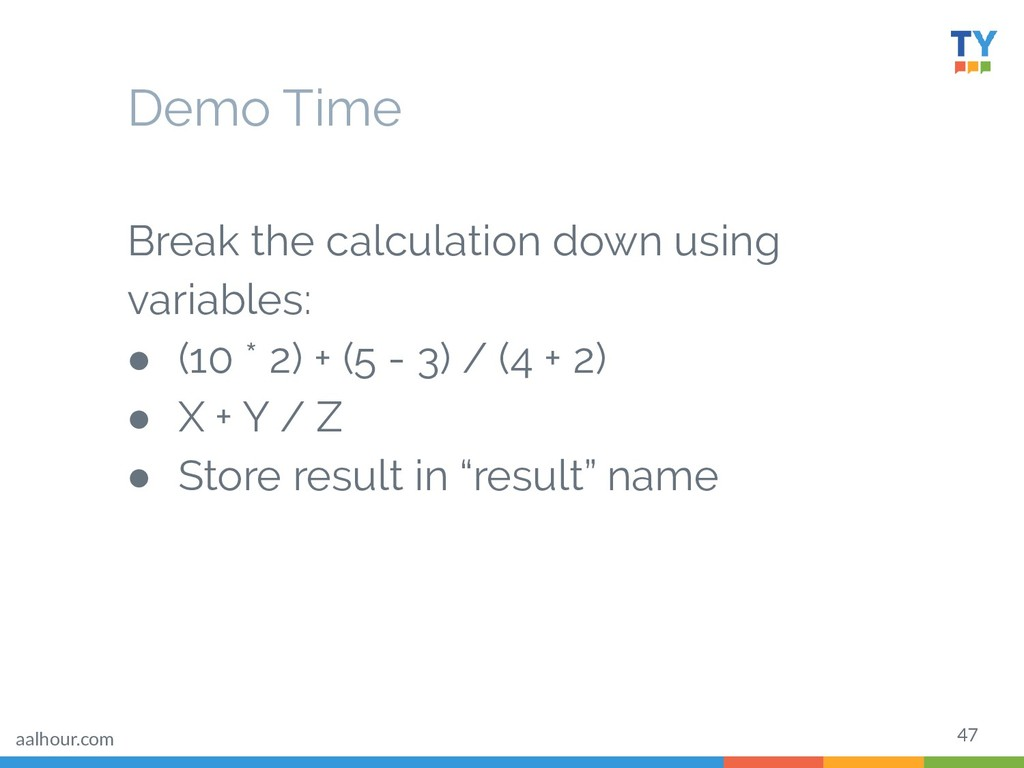 47 Break the calculation down using variables: ...