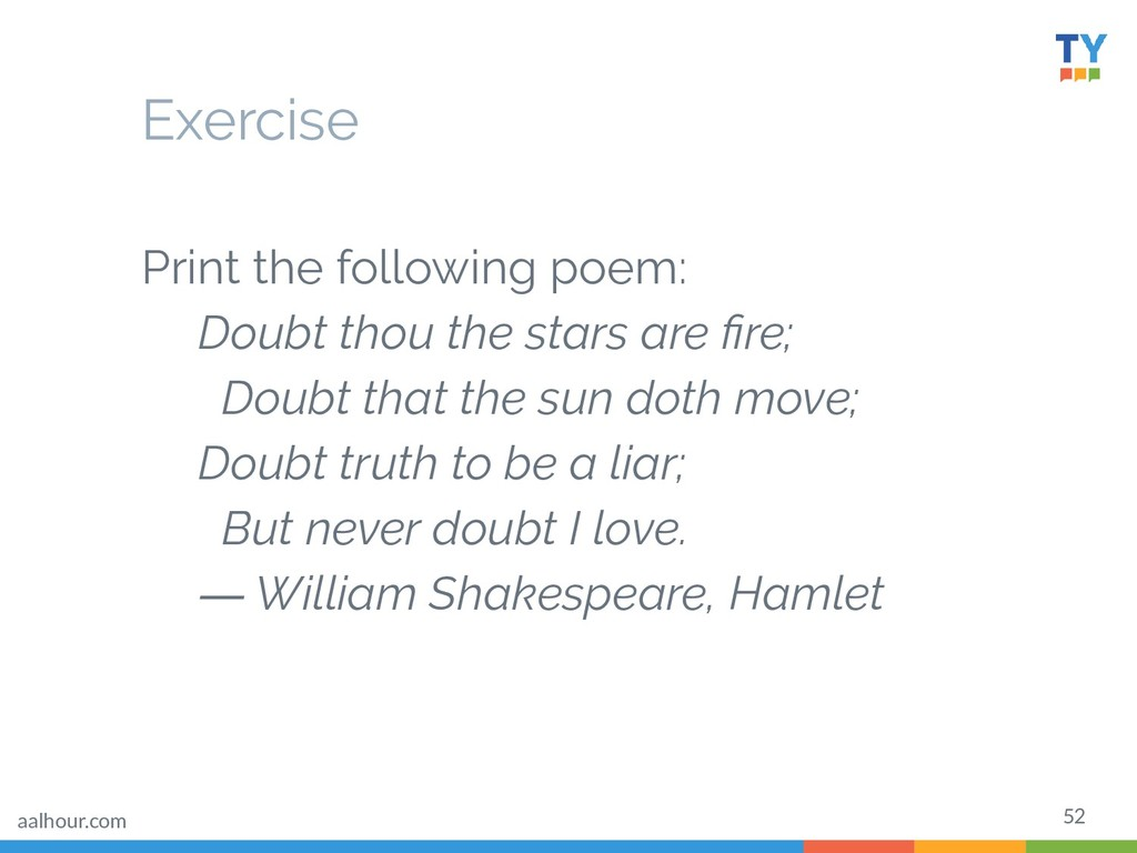 52 Print the following poem: Doubt thou the sta...