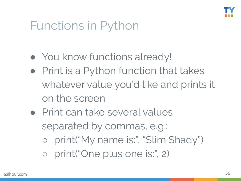56 ● You know functions already! ● Print is a P...