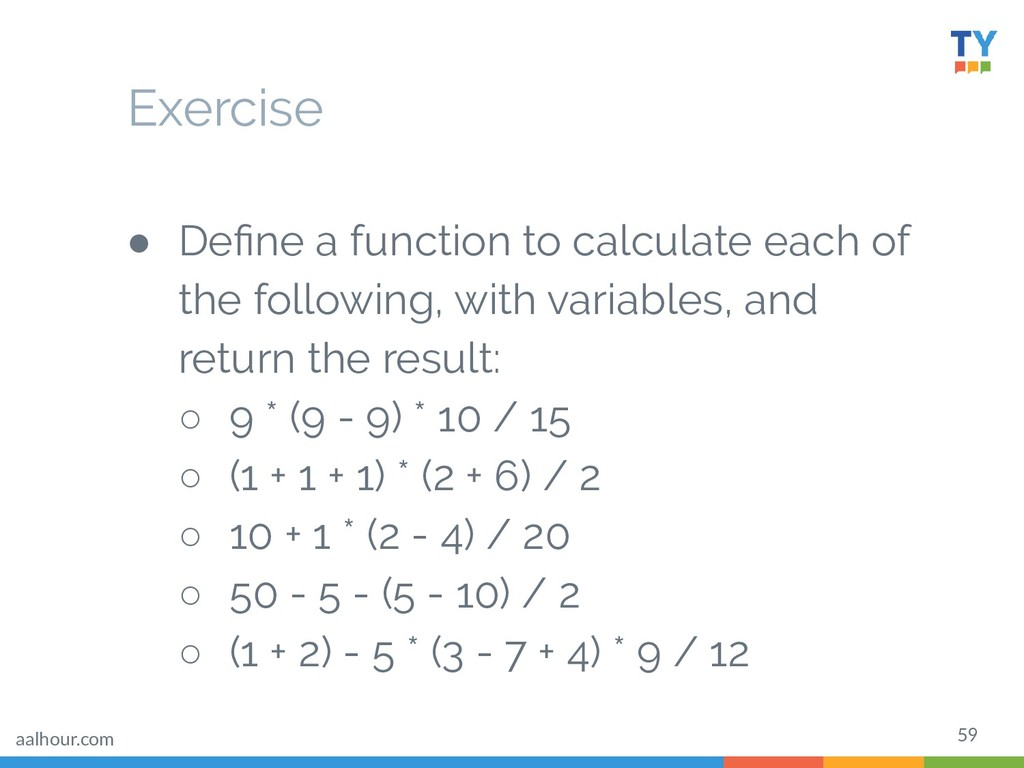 59 ● Define a function to calculate each of the ...
