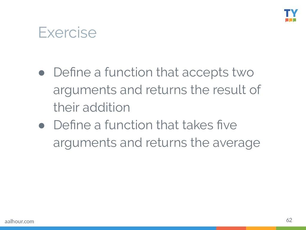 62 ● Define a function that accepts two argument...