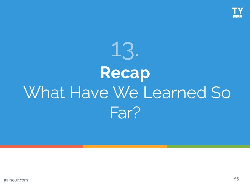 13. Recap What Have We Learned So Far? 65 aalho...