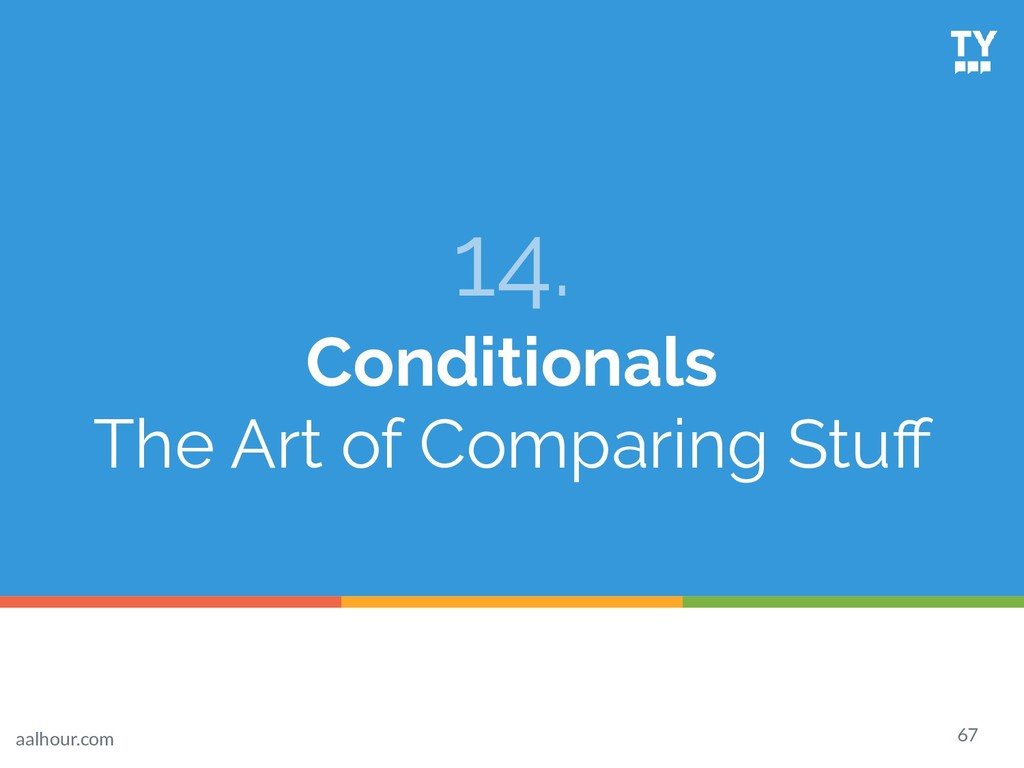 14. Conditionals The Art of Comparing Stuff 67 a...