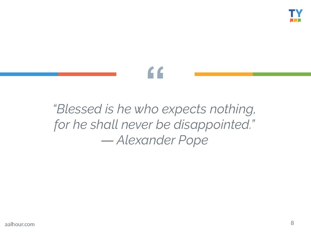""""""" """"Blessed is he who expects nothing, for he sh..."""