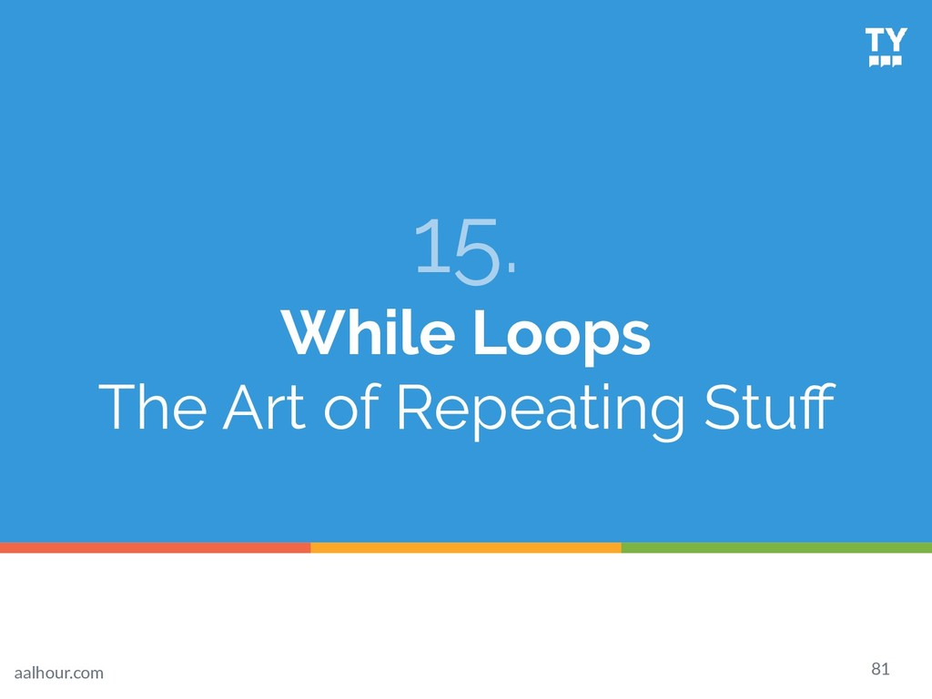 15. While Loops The Art of Repeating Stuff 81 aa...