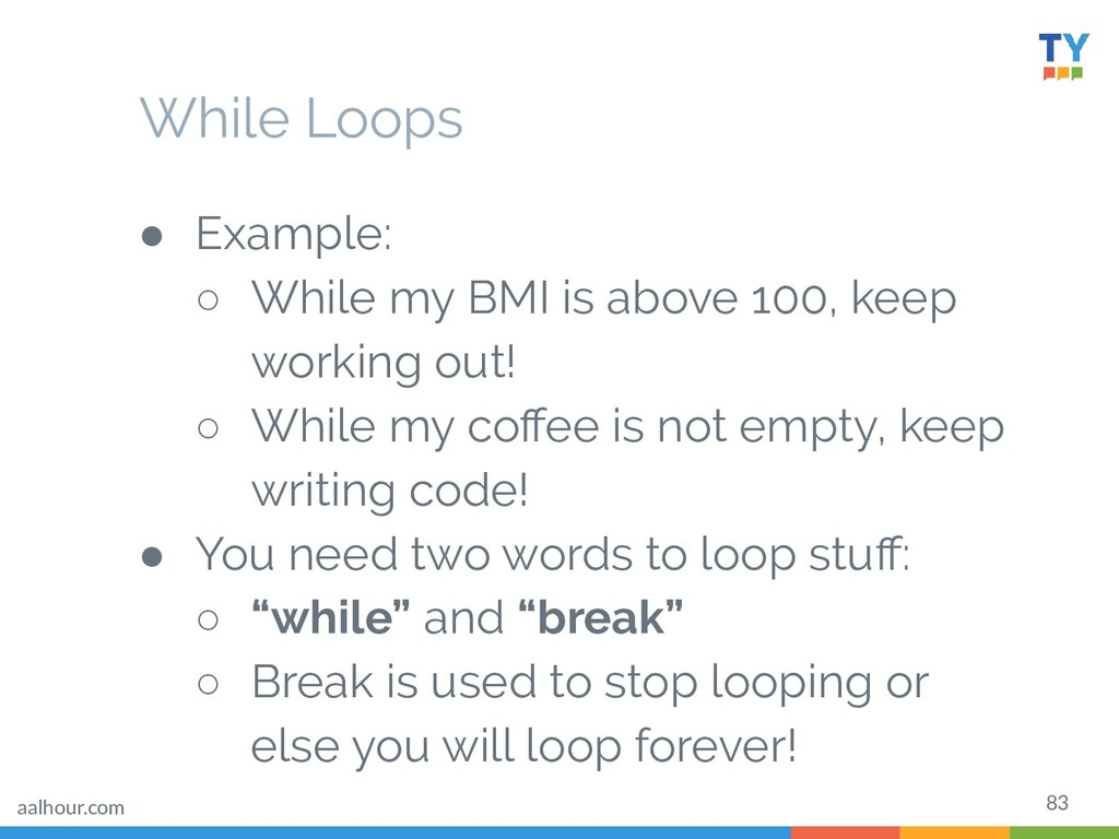 83 ● Example: ○ While my BMI is above 100, keep...