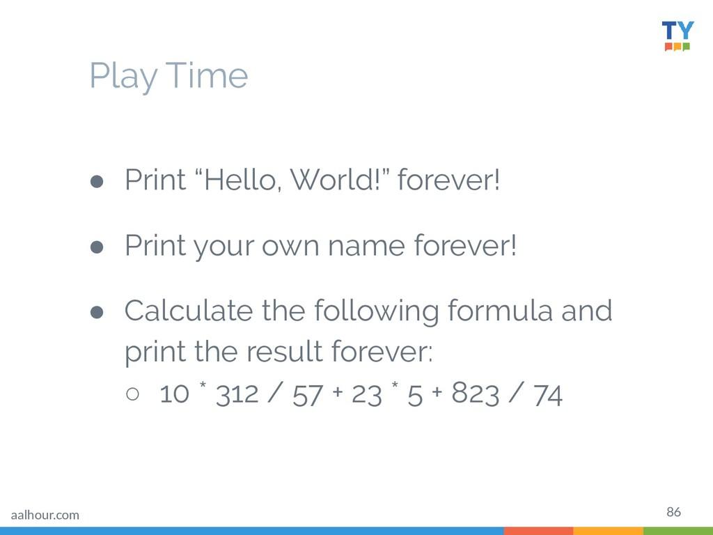 "86 ● Print ""Hello, World!"" forever! ● Print you..."