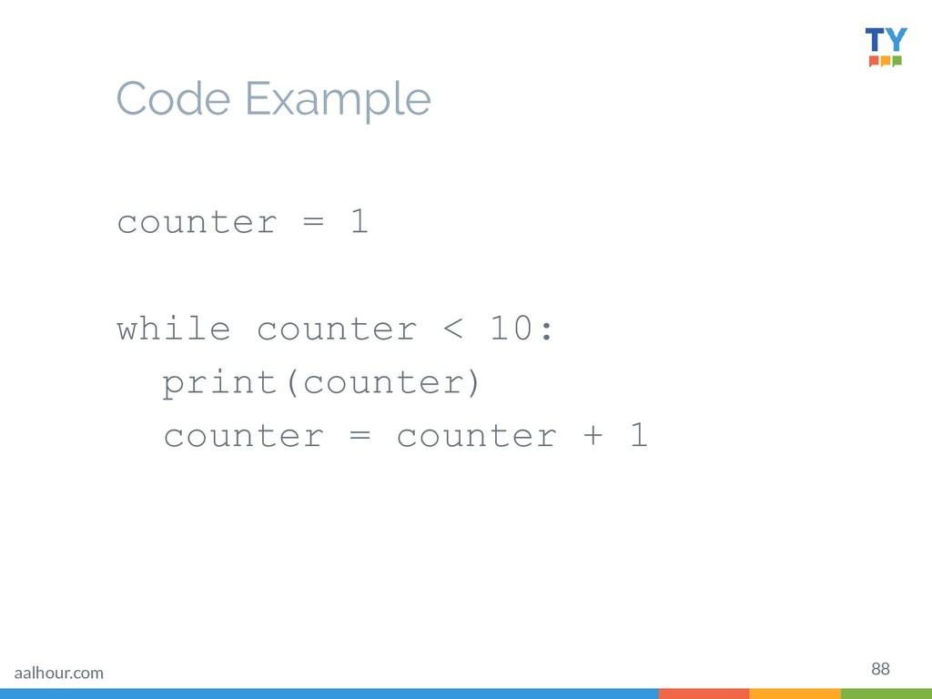 88 counter = 1 while counter < 10: print(counte...