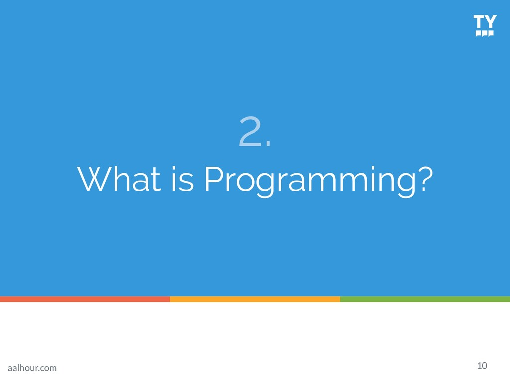 2. What is Programming? 10 aalhour.com