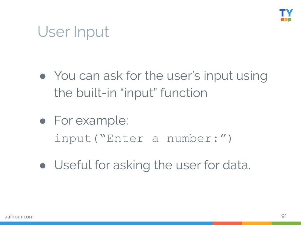 91 ● You can ask for the user's input using the...