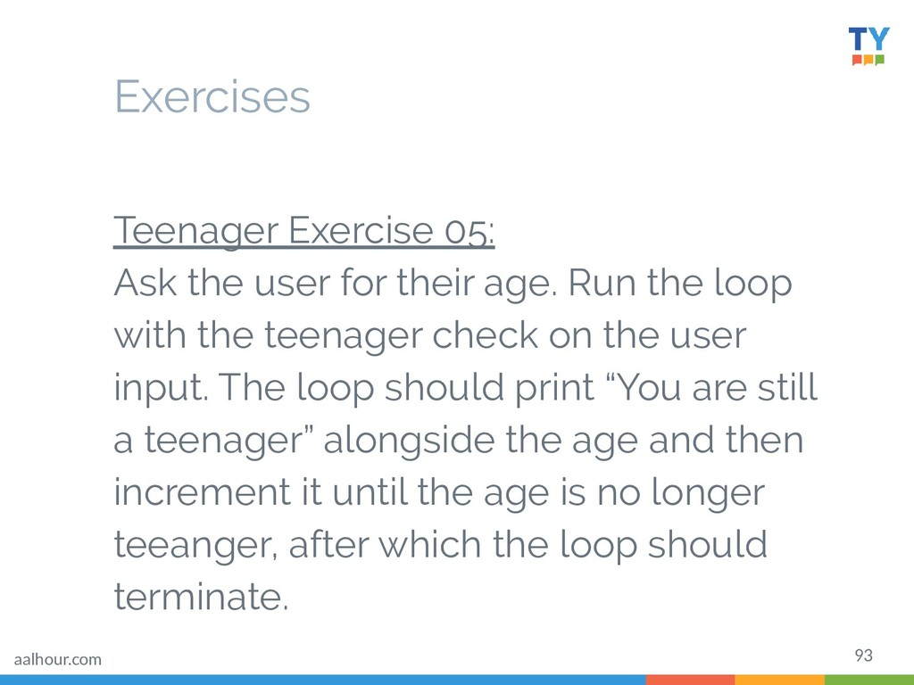 93 Teenager Exercise 05: Ask the user for their...