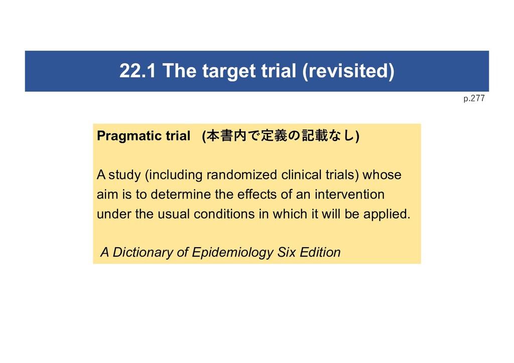 p.277 22.1 The target trial (revisited) Pragmat...