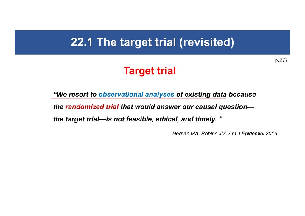 """22.1 The target trial (revisited) """"We resort to..."""